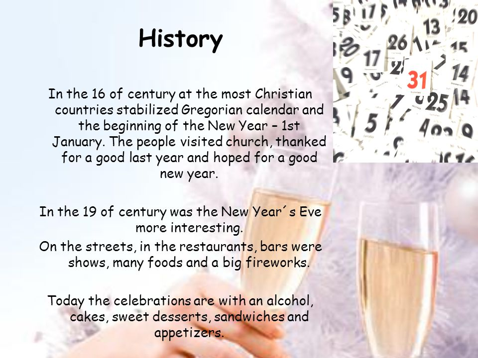 History In the 16 of century at the most Christian countries stabilized Gregorian calendar and the beginning of the New Year – 1st January.