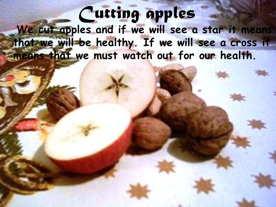 Cutting apples We cut apples and if we will see a star it means that we will be healthy.