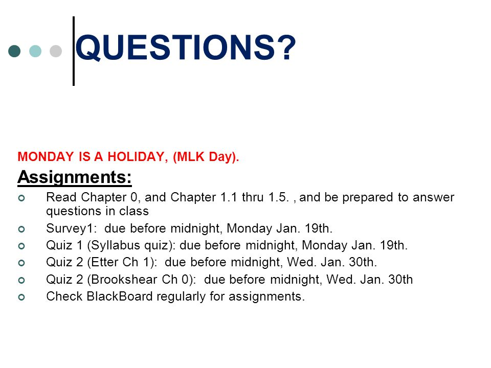 QUESTIONS. MONDAY IS A HOLIDAY, (MLK Day).