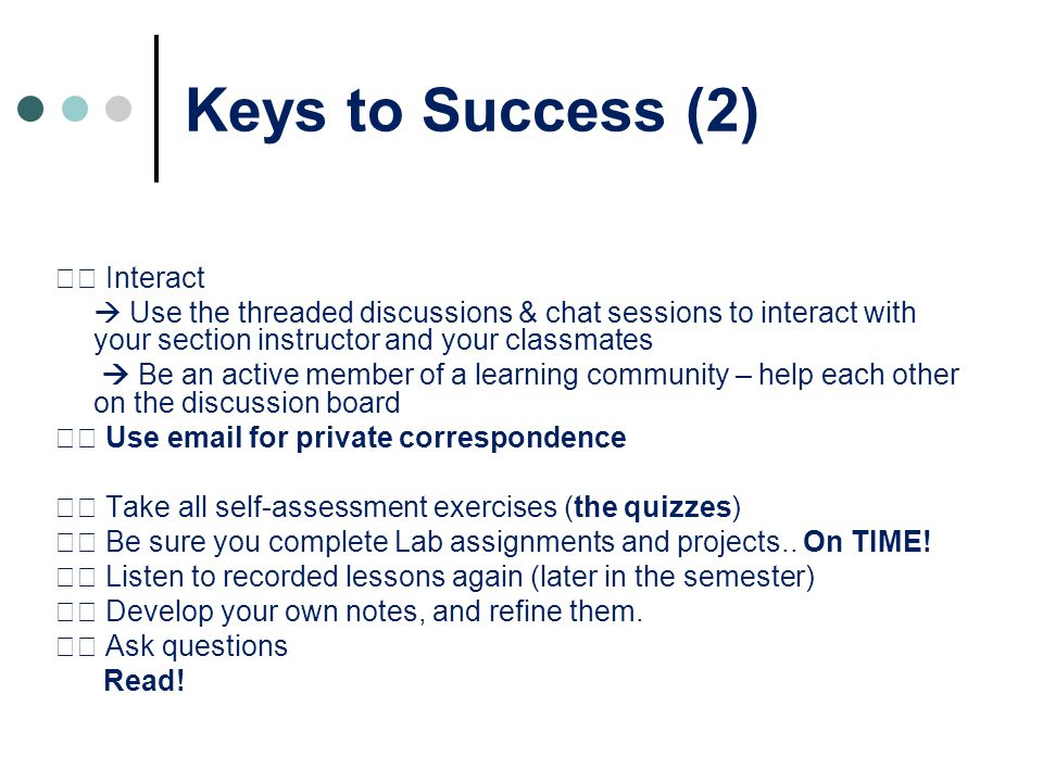 Keys to Success (3) Follow procedures  Read through the entire lab and follow all instructions.