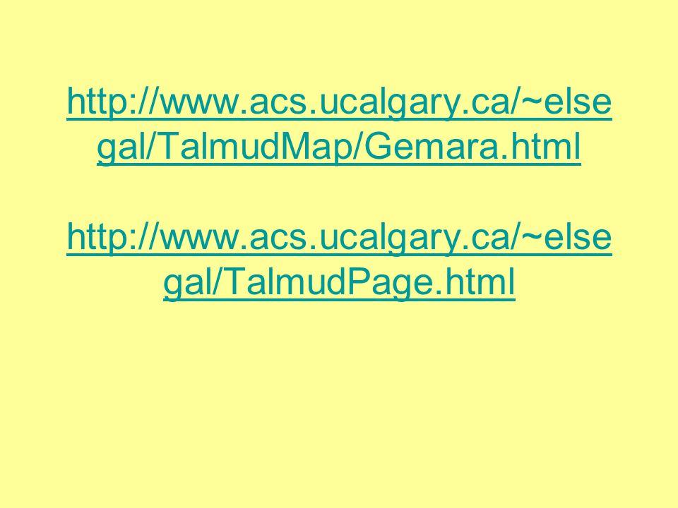 http://www.acs.ucalgary.ca/~else gal/TalmudMap/Gemara.html http://www.acs.ucalgary.ca/~else gal/TalmudPage.html