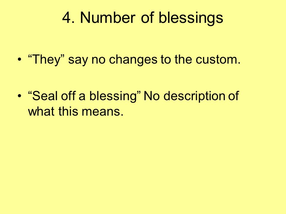 4. Number of blessings They say no changes to the custom.