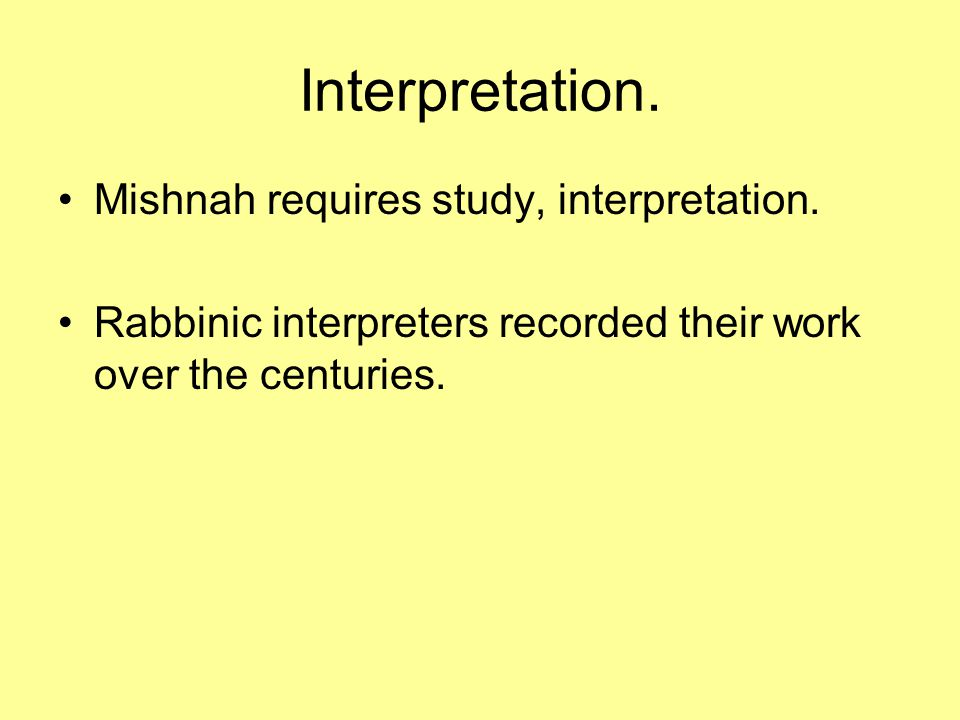 Interpretation. Mishnah requires study, interpretation.