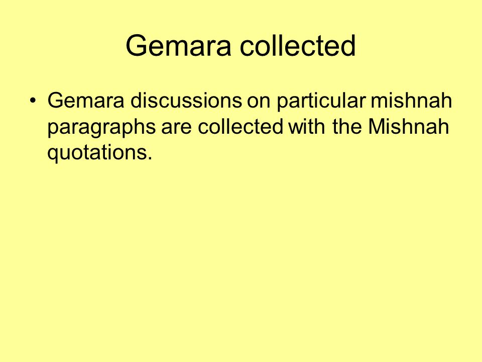 Gemara collected Gemara discussions on particular mishnah paragraphs are collected with the Mishnah quotations.