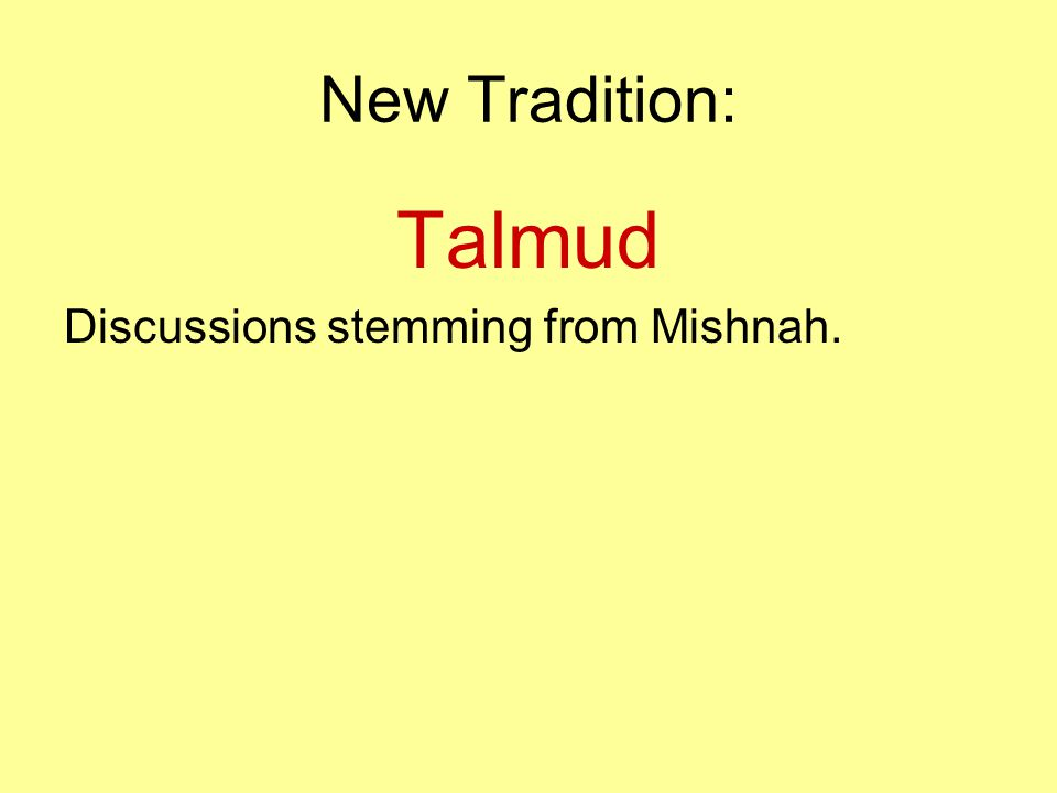 New Tradition: Talmud Discussions stemming from Mishnah.