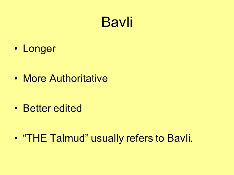 Bavli Longer More Authoritative Better edited THE Talmud usually refers to Bavli.
