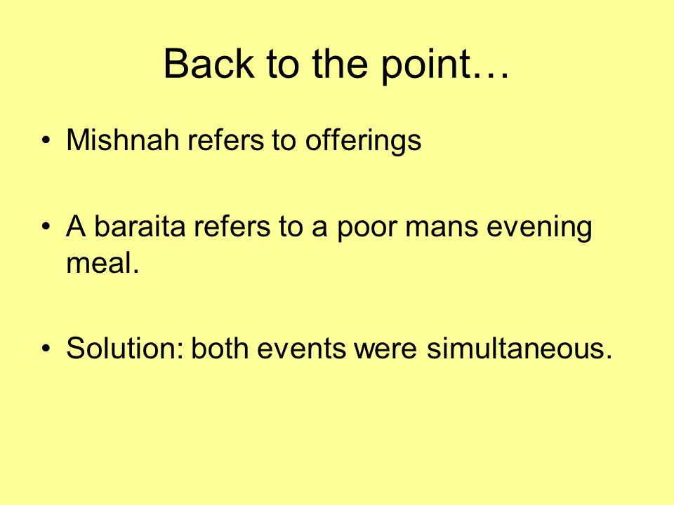 Back to the point… Mishnah refers to offerings A baraita refers to a poor mans evening meal.