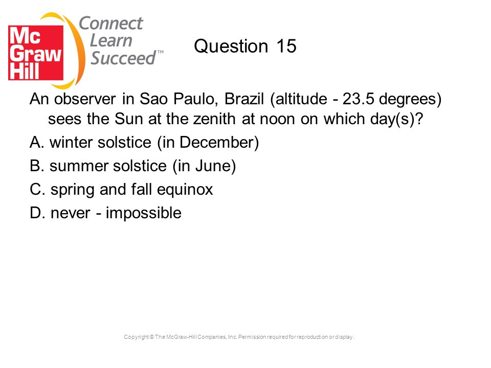 Copyright © The McGraw-Hill Companies, Inc. Permission required for reproduction or display. Question 15 An observer in Sao Paulo, Brazil (altitude -