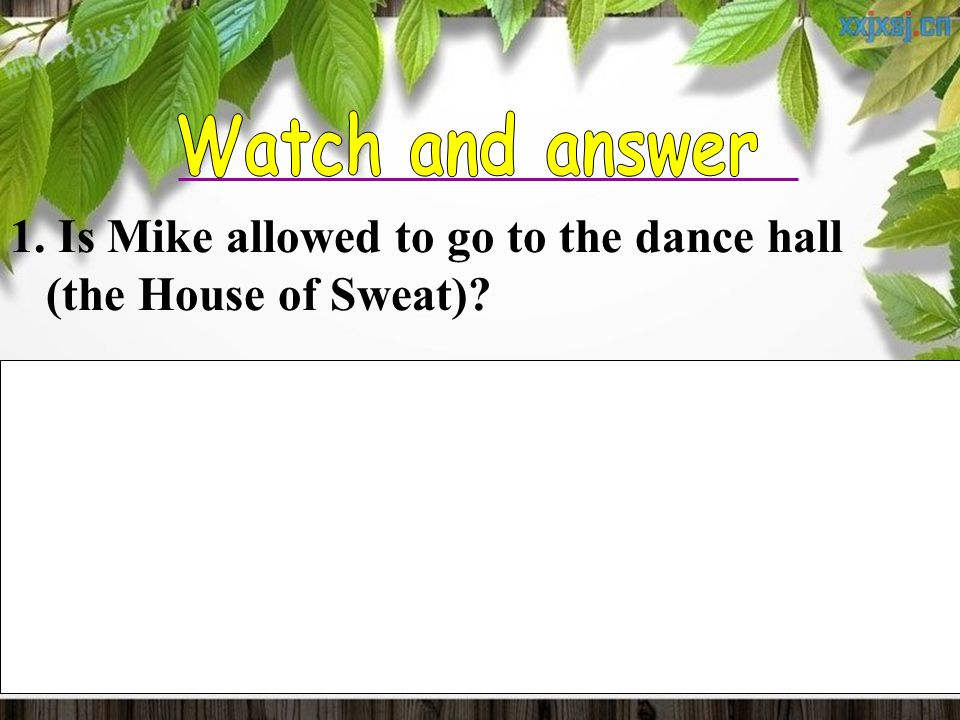 1. Is Mike allowed to go to the dance hall (the House of Sweat).