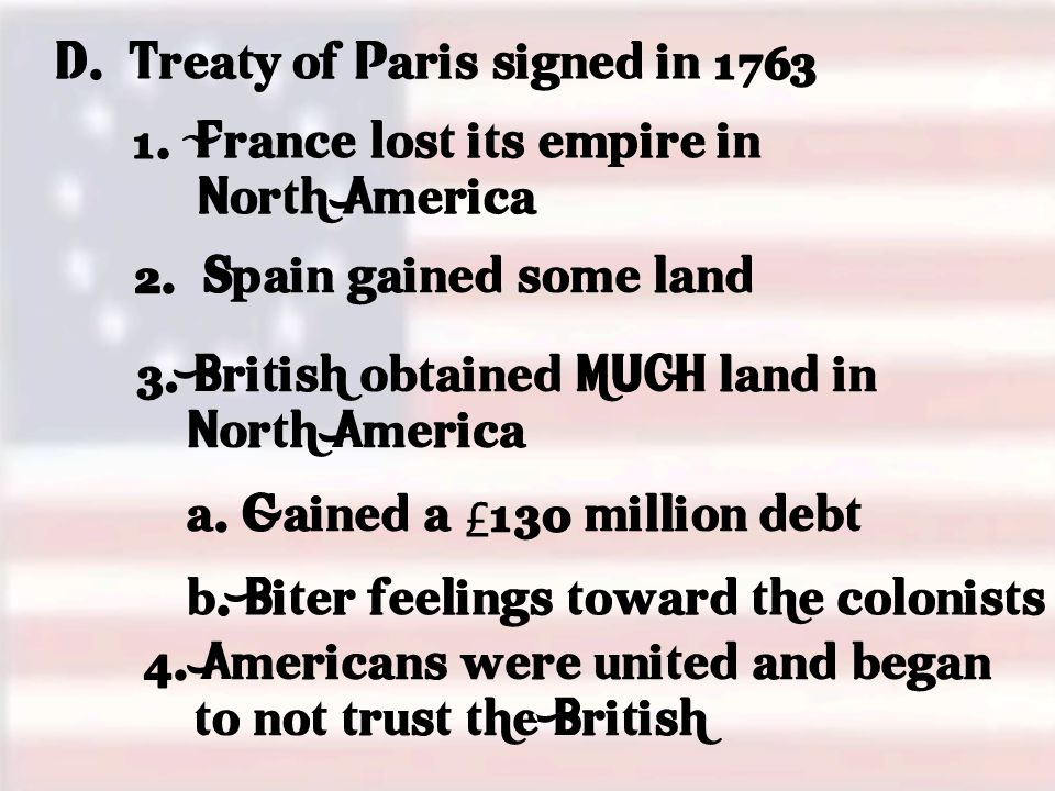 D. Treaty of Paris signed in 1763 1. France lost its empire in North America 2.