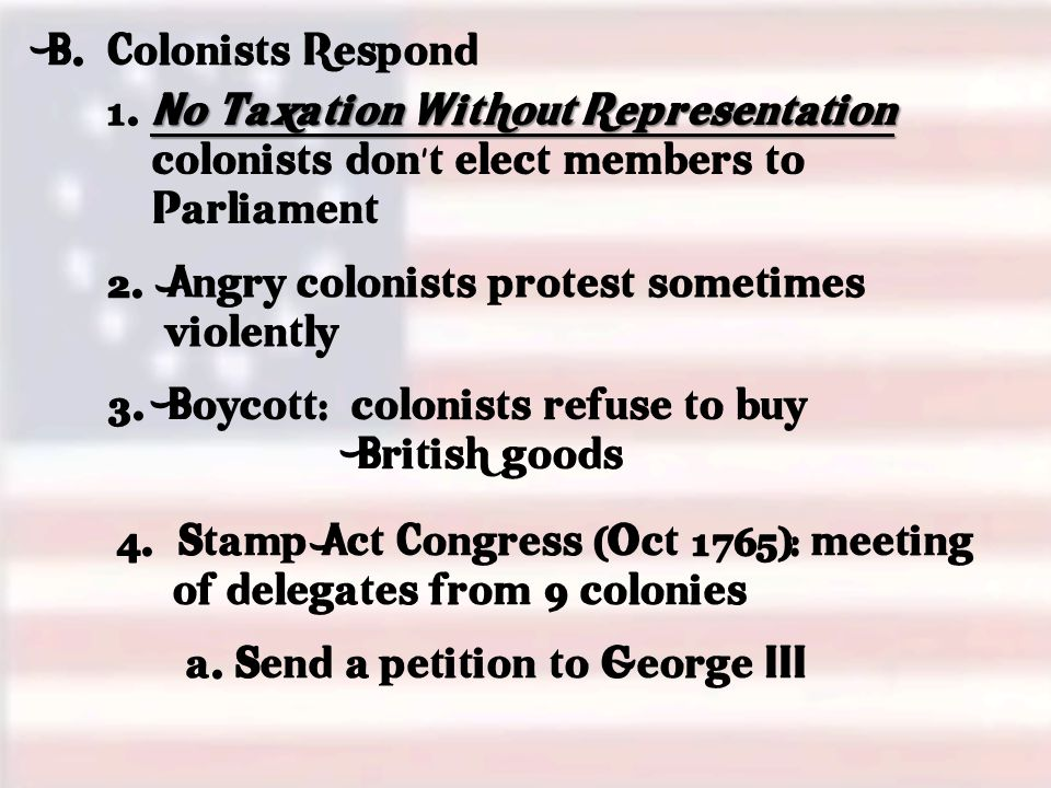 B. Colonists Respond No Taxation Without Representation 1.