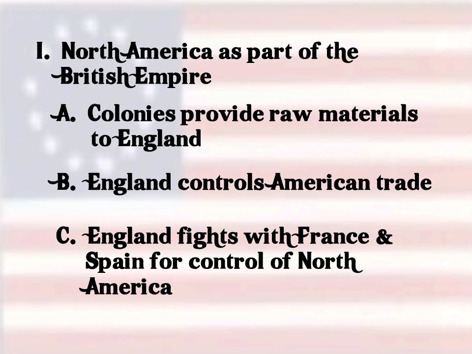 C.Tea Act (May 1773) 1. Colonists must buy tea from the British East India Company 2.