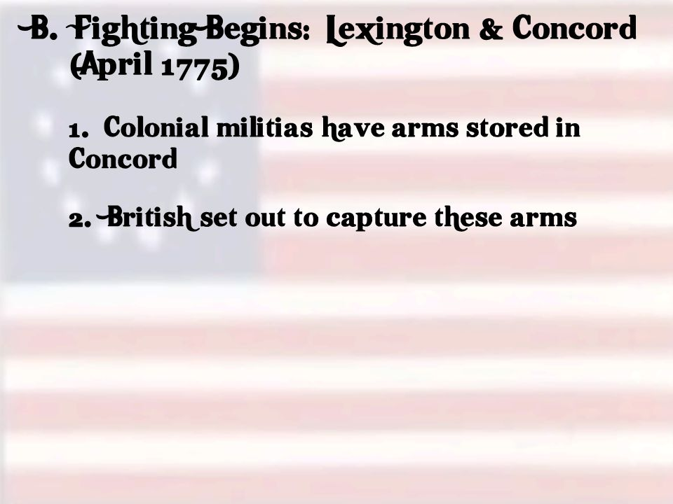 B. Fighting Begins: Lexington & Concord (April 1775) 1.