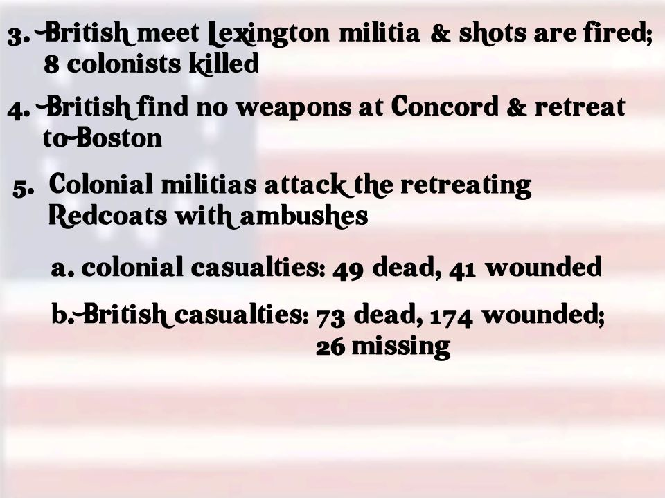 3. British meet Lexington militia & shots are fired; 8 colonists killed 4.
