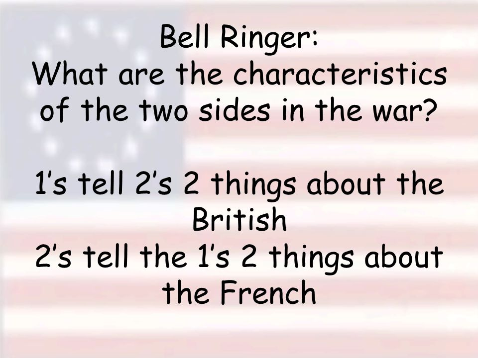 Bell Ringer: What are the characteristics of the two sides in the war.