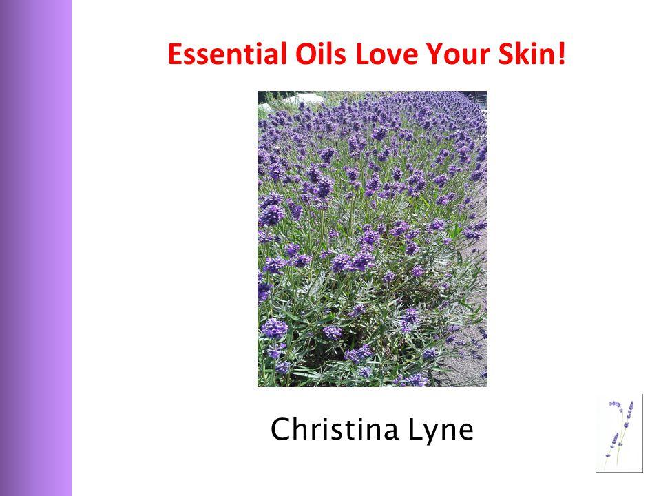 Essential Oils Love Your Skin! Christina Lyne