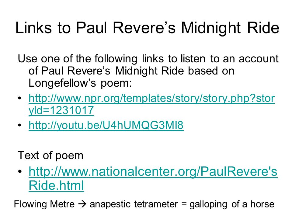 Links to Paul Revere's Midnight Ride Use one of the following links to listen to an account of Paul Revere's Midnight Ride based on Longefellow's poem
