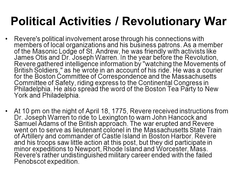 Political Activities / Revolutionary War Revere's political involvement arose through his connections with members of local organizations and his busi