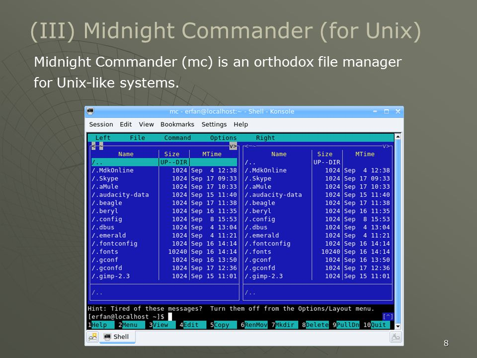 8 (III) Midnight Commander (for Unix) Midnight Commander (mc) is an orthodox file manager for Unix-like systems.
