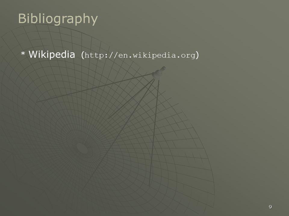 9 Bibliography * Wikipedia ( http://en.wikipedia.org )