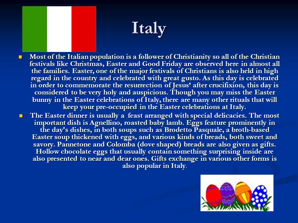 Italy Most of the Italian population is a follower of Christianity so all of the Christian festivals like Christmas, Easter and Good Friday are observed here in almost all the families.
