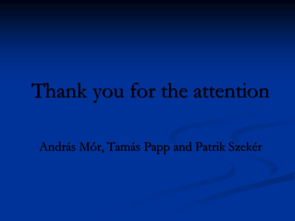 Thank you for the attention András Mór, Tamás Papp and Patrik Szekér