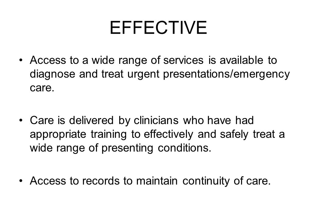 EFFECTIVE Access to a wide range of services is available to diagnose and treat urgent presentations/emergency care.
