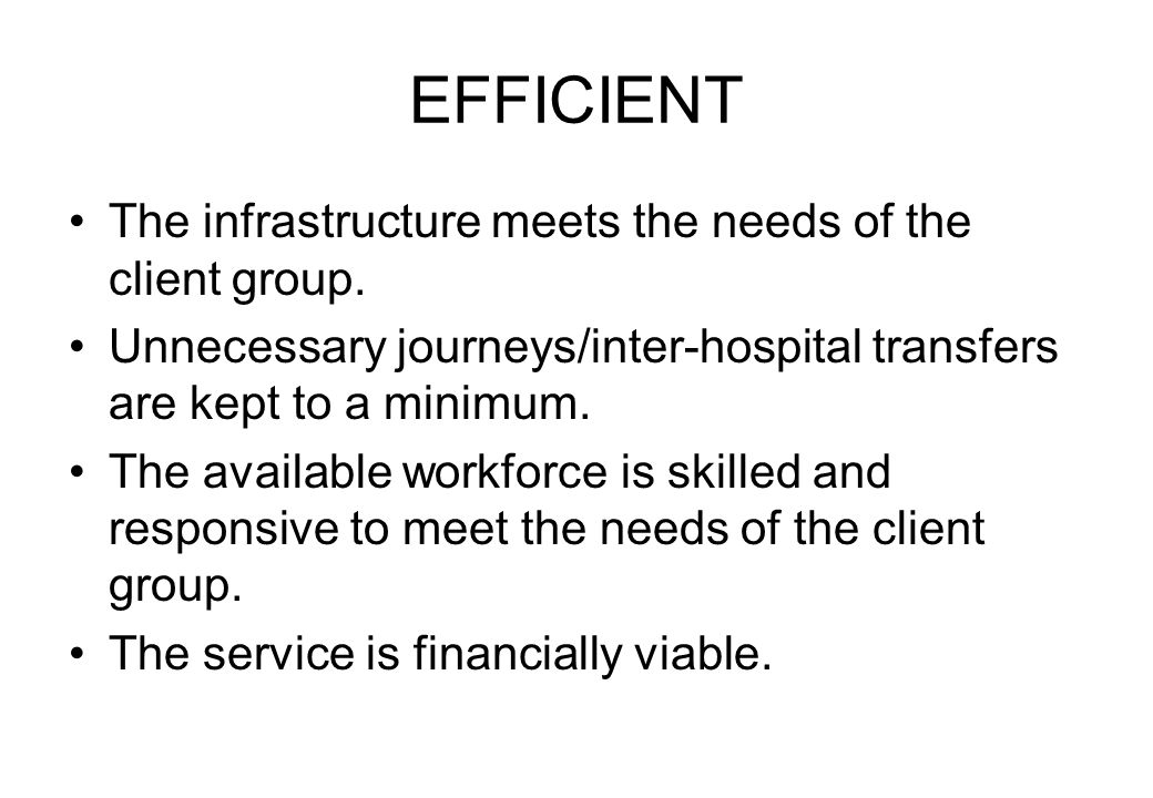 EFFICIENT The infrastructure meets the needs of the client group.