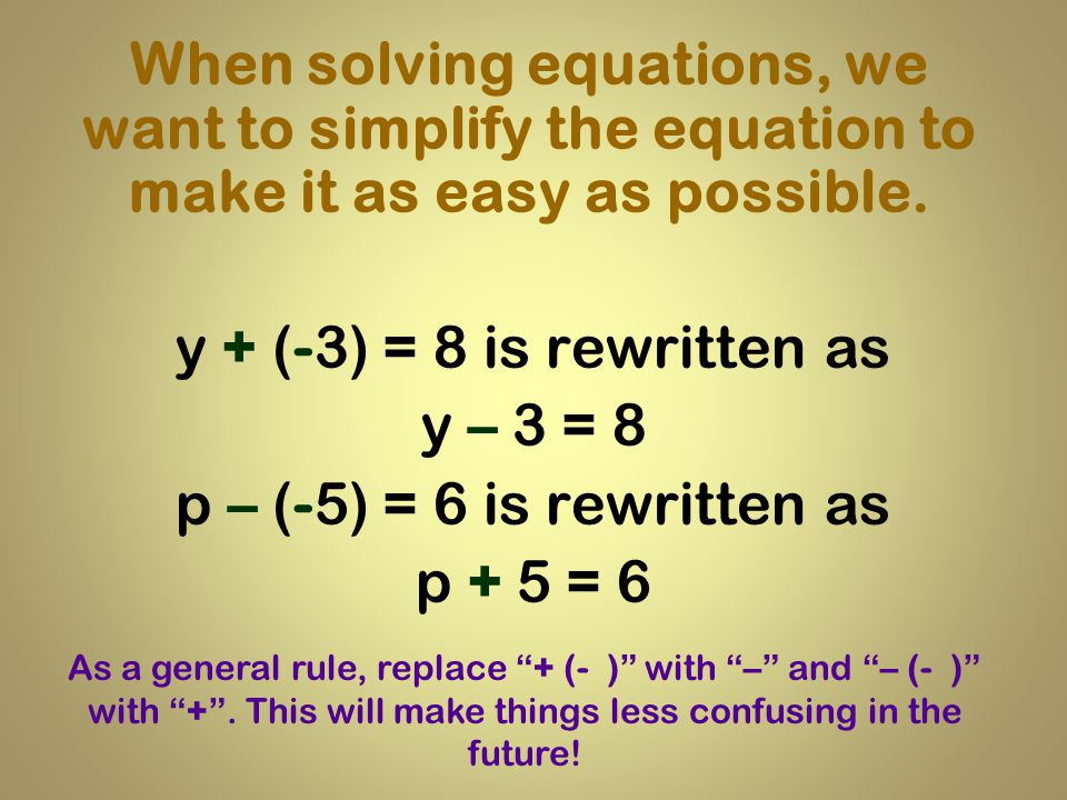 "When we solve an equation, we will use ""opposite operations"". Addition/Subtraction x + 8 = 2 -8 x = -6 y - 13 = -4 +13 y = 9"