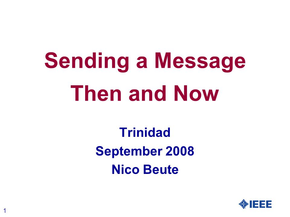 1 Sending a Message Then and Now Trinidad September 2008 Nico Beute