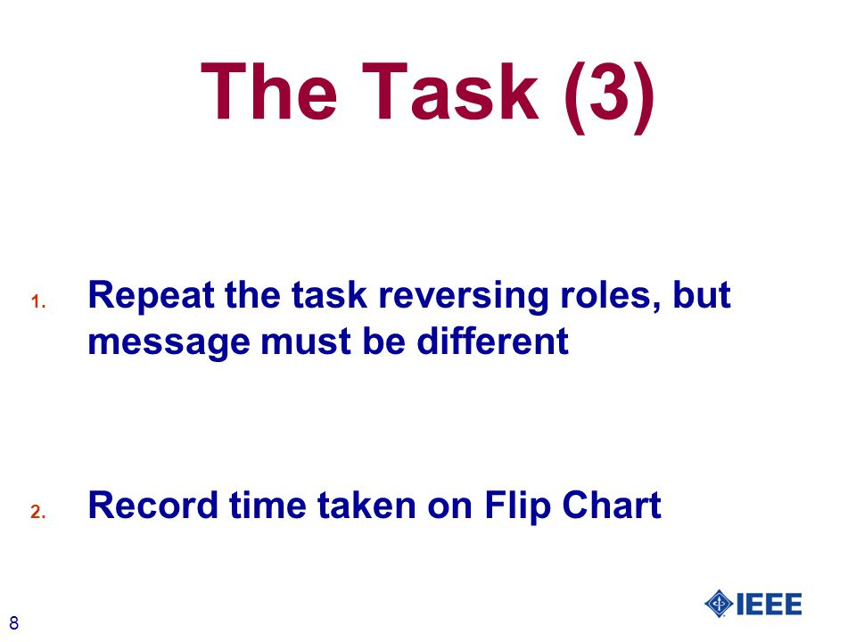 8 The Task (3) 1. Repeat the task reversing roles, but message must be different 2.