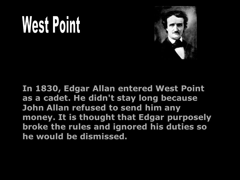 In 1830, Edgar Allan entered West Point as a cadet.