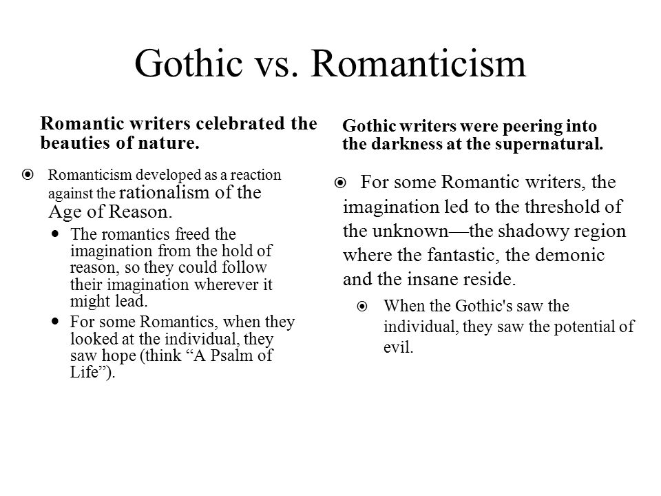 Gothic vs. Romanticism Romantic writers celebrated the beauties of nature.