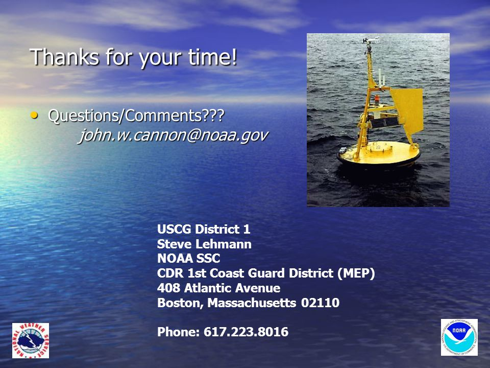 Thanks for your time. Questions/Comments . john.w.cannon@noaa.gov Questions/Comments .