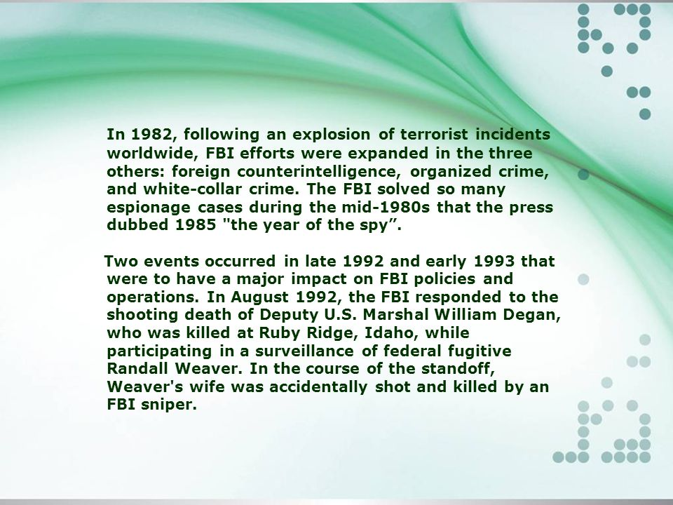 In 1982, following an explosion of terrorist incidents worldwide, FBI efforts were expanded in the three others: foreign counterintelligence, organized crime, and white-collar crime.