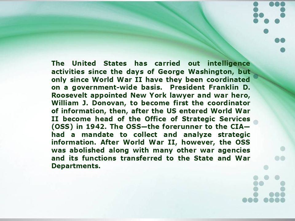 The United States has carried out intelligence activities since the days of George Washington, but only since World War II have they been coordinated on a government-wide basis.