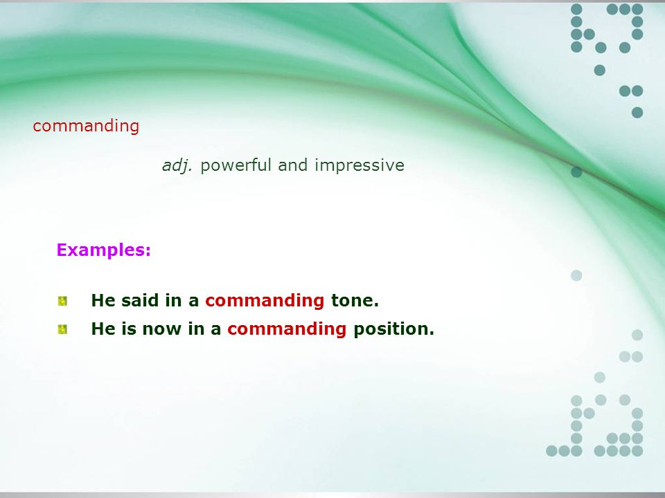 commanding adj. powerful and impressive Examples: He said in a commanding tone.