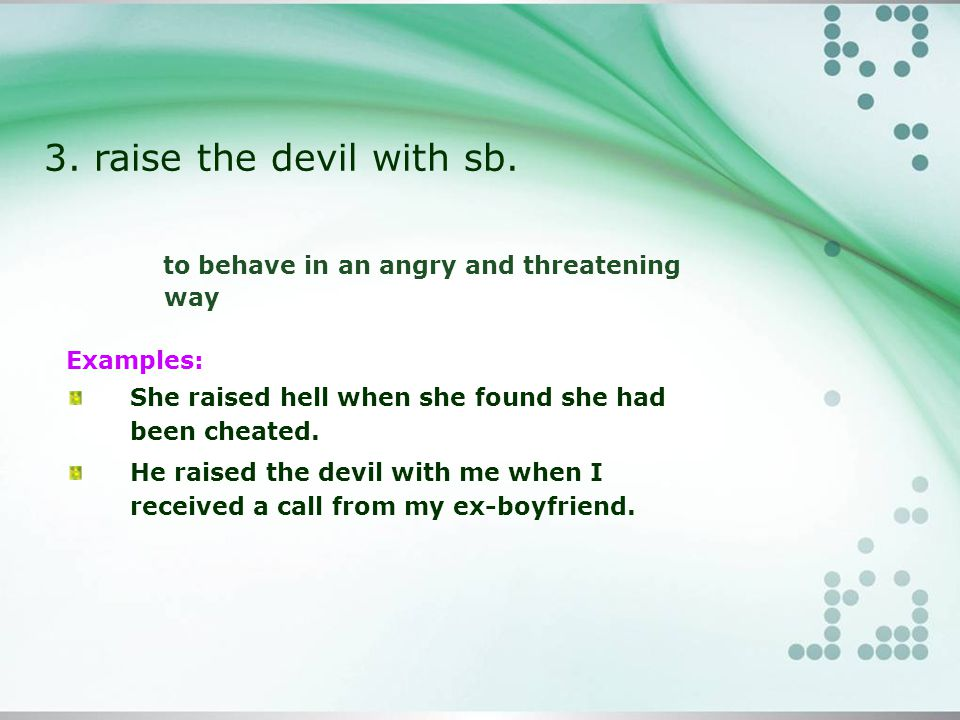 3. raise the devil with sb.