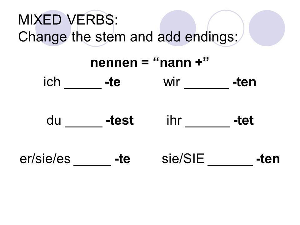 "MIXED VERBS: Change the stem and add endings: nennen = ""nann +"" ich _____ -tewir ______ -ten du _____ -testihr ______ -tet er/sie/es _____ -te sie/SIE"