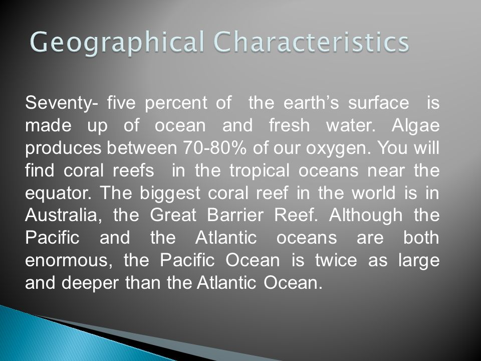 Seventy- five percent of the earth's surface is made up of ocean and fresh water.