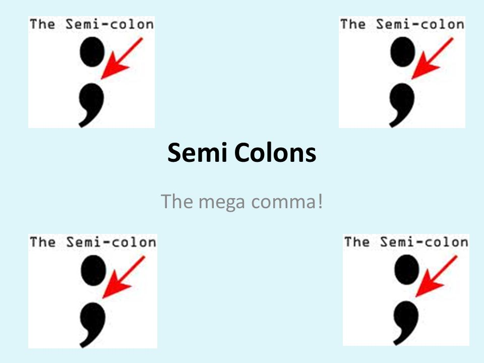 Semi Colons The mega comma!