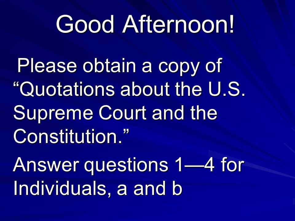 """Good Afternoon! Good Afternoon! Please obtain a copy of """"Quotations about the U.S. Supreme Court and the Constitution."""" Please obtain a copy of """"Quota"""
