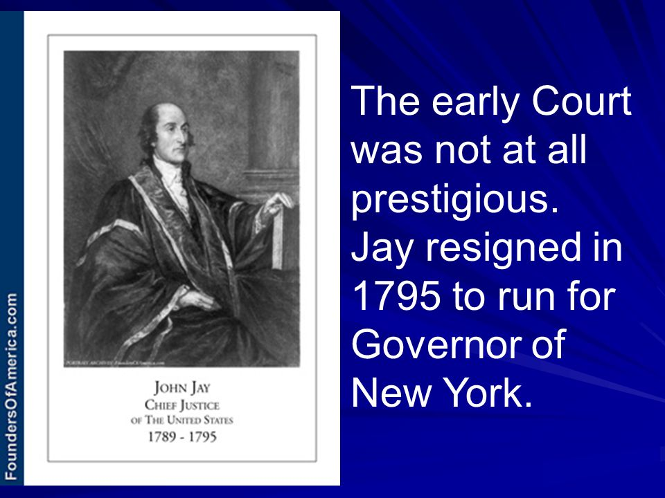 The early Court was not at all prestigious. Jay resigned in 1795 to run for Governor of New York.