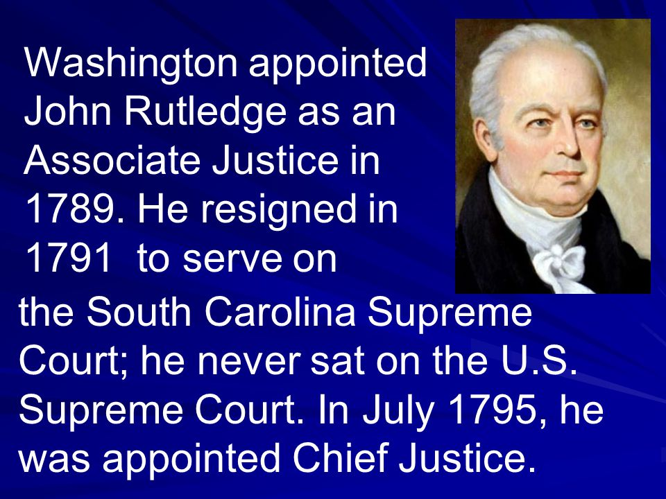 Washington appointed John Rutledge as an Associate Justice in 1789.