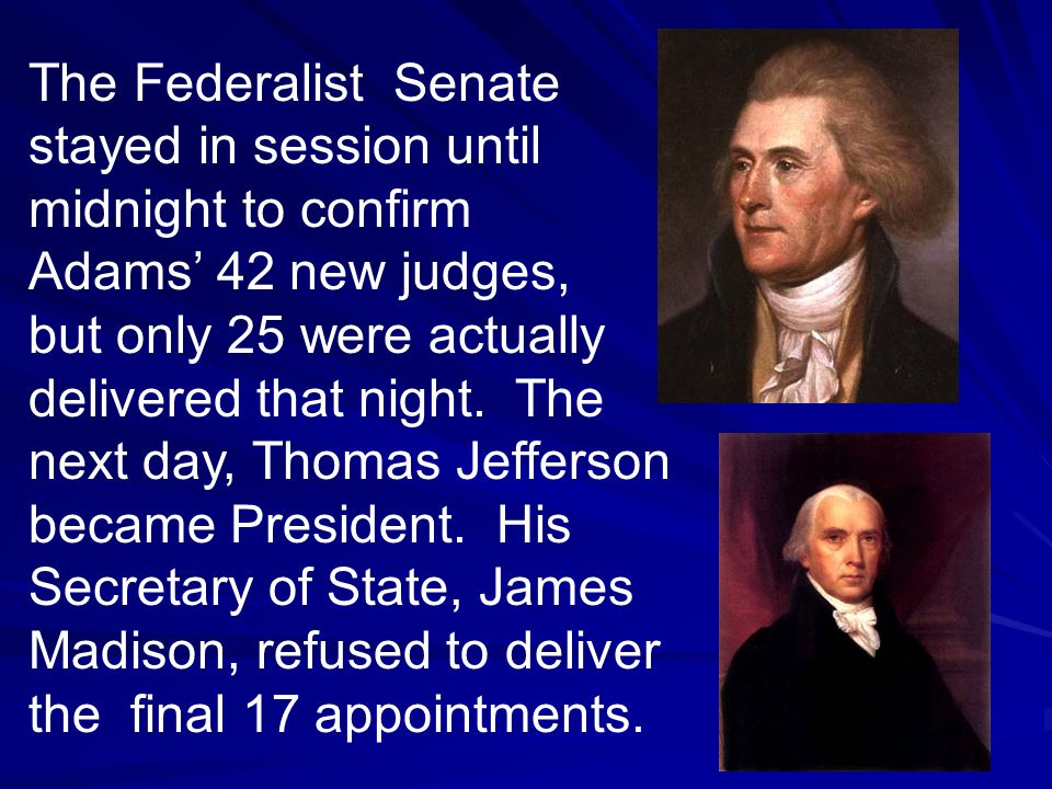 The Federalist Senate stayed in session until midnight to confirm Adams' 42 new judges, but only 25 were actually delivered that night.
