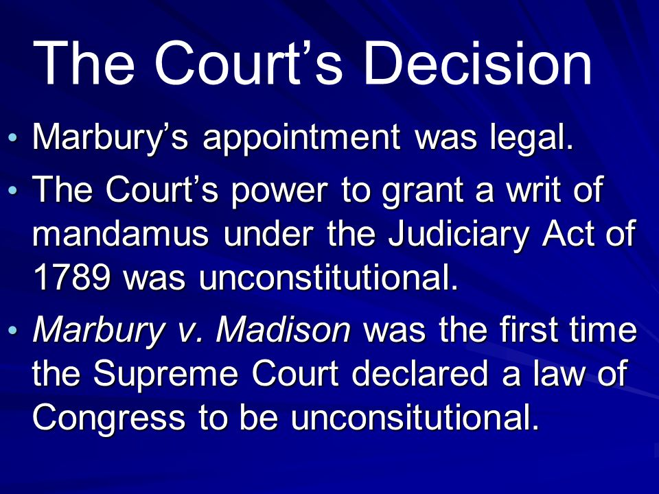 The Court's Decision Marbury's appointment was legal. Marbury's appointment was legal. The Court's power to grant a writ of mandamus under the Judicia