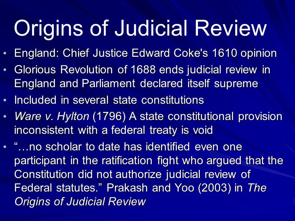 Origins of Judicial Review England: Chief Justice Edward Coke's 1610 opinion England: Chief Justice Edward Coke's 1610 opinion Glorious Revolution of