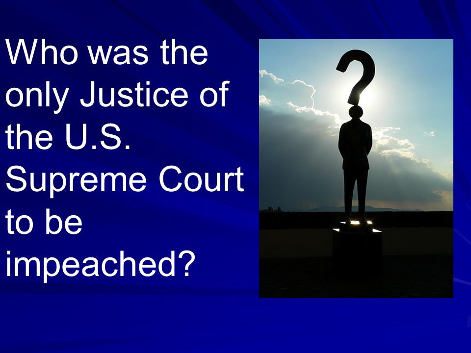 Who was the only Justice of the U.S. Supreme Court to be impeached