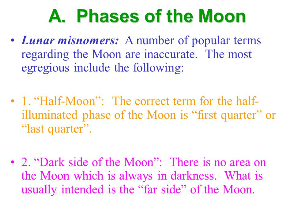 A. Phases of the Moon Lunar misnomers: A number of popular terms regarding the Moon are inaccurate.