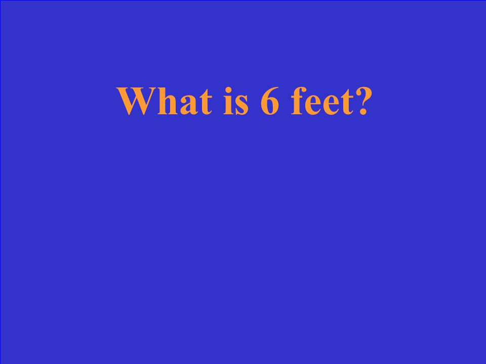 One fathom = _______ feet